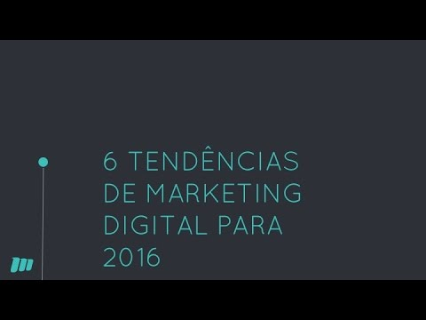 6 Tendências de Marketing Digital para 2016