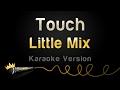 Little Mix - Touch (Karaoke Version)