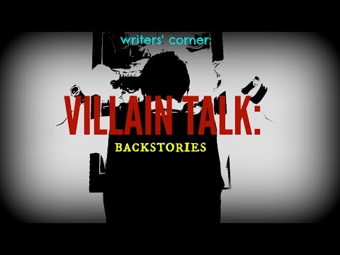Video Writers Corner - Let's Talk Villains: Backstories download in MP3, 3GP, MP4, WEBM, AVI, FLV January 2017