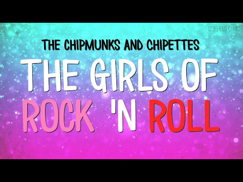 The Chipmunks and Chipettes - The Girls of Rock 'n Roll (with lyrics)