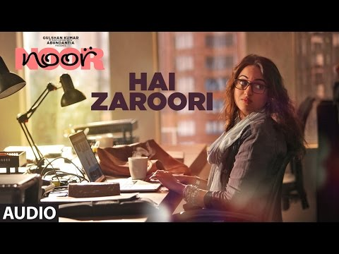 Hai Zaroori Full Audio Song | Noor | Sonakshi Sinh