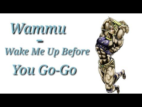Wammu - Wake Me Up Before You Go -Go (JJBA Musical Leitmotif)
