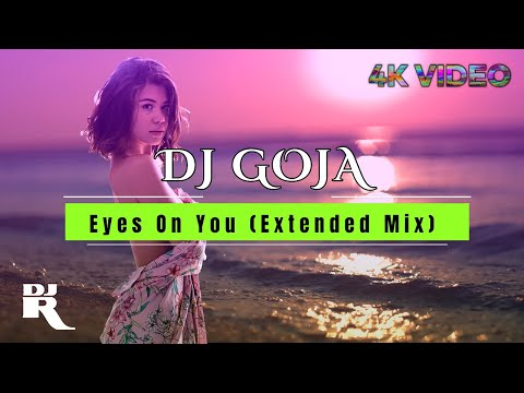 Dj Goja - Eyes On You (Official Extended Mix) • 4K Video Ultra HD