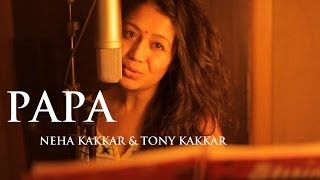 Papa - Father's Day Special Song By Neha Kakkar & Tony Kakkar