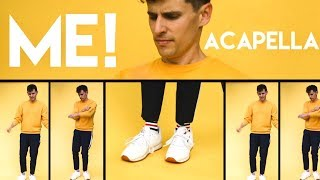 Video ACAPELLA - Taylor Swift - ME! (feat. Brendon Urie of Panic! At The Disco) MP3, 3GP, MP4, WEBM, AVI, FLV Juni 2019