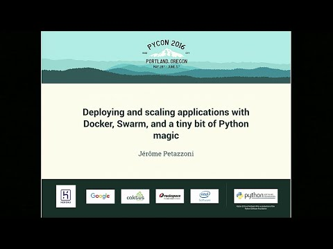 Deploying And Scaling Applications With Docker, Swarm, And A Tiny Bit Of Python Magic - PyCon 2016