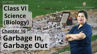 Class VI Science (Biology) Chapter 16: Garbage in Garbage out (Part 1 of 2)