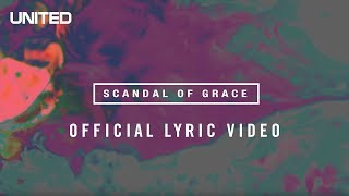 Scandal of Grace Lyric video - Hillsong UNITED