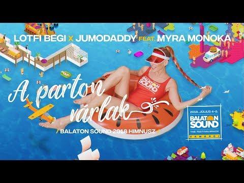 Lotfi Begi x JumoDaddy feat. Myra Monoka - A parton várlak (Balaton Sound 2018 himnusz)