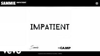 Download lagu Sammie - Impatient (Audio) Mp3