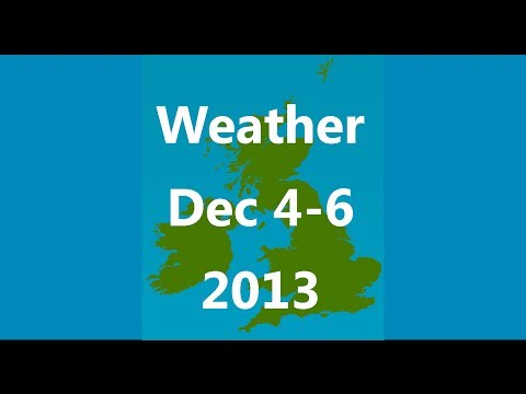 UK & Ie. Weather Forecast, December 4-6, 2013