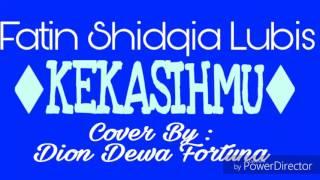 Fatin Shidqia Lubis - KEKASIHMU (Cover by Dion Dewa Fortuna) On SMULE