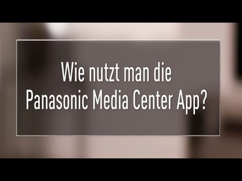 Panasonic Tutorial - Wie Man Die Media Center App Nutzt