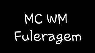 image of MC WM - Fuleragem   Letra
