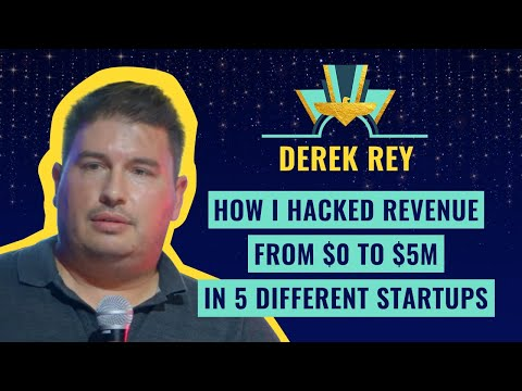 """""""How I hacked revenue from $0 to $5M in 5 different startups"""" by Derek Rey"""