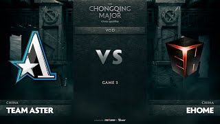 Team Aster vs EHOME, Game 3, CN Qualifiers The Chongqing Major