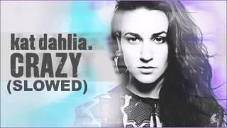 Kat Dahlia - Crazy (Slowed)
