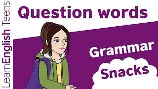 Grammar Snacks: Question words