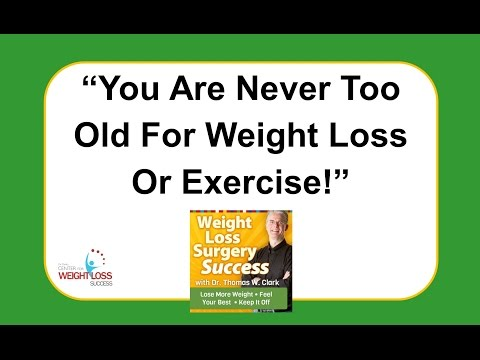 Weight Loss Surgery Success   You Are Never Too Old For Weight Loss Or Exercise