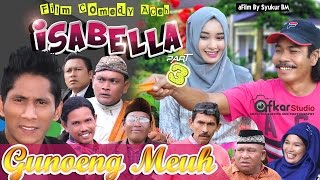 "Video Film Comedy Aceh "" ISABELLA "" Part 3 ( Eps. Gunoeng Meuh ). MP3, 3GP, MP4, WEBM, AVI, FLV September 2018"