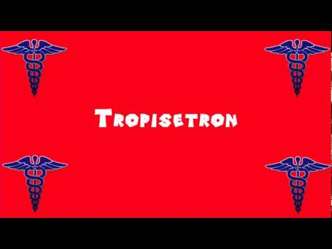 Pronounce Medical Words ― Tropisetron
