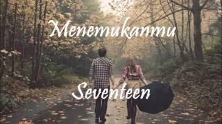 Video Seventeen - Menemukanmu (lirik) MP3, 3GP, MP4, WEBM, AVI, FLV Juli 2019