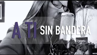 A TI : SIN BANDERA : COVER : @GrissRom