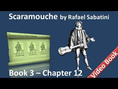 , title : 'Book 3 - Chapter 12 - Scaramouche by Rafael Sabatini - The Overwhelming Reason'