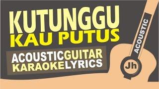 Kutunggu Kau Putus - Ost. KOala Kumal (Acoustic Karaoke Instrumental)