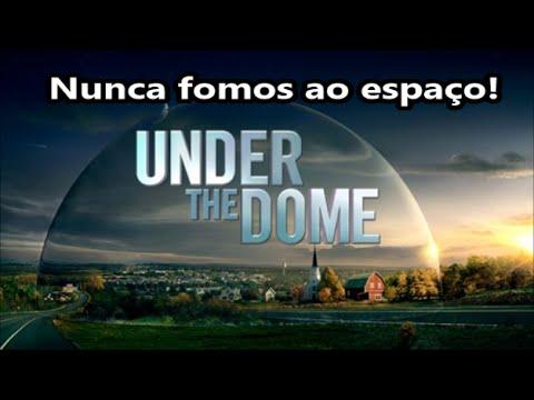 Terra plana/Under the Dome, nunca fomos ao espaço e a lua, as provas são as provas!