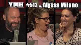 Your Mom's House Podcast - Ep. 512 w/ Alyssa Milano
