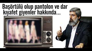 Ey Başörtülü Olup Pantolon Ve Dar Kıyafet Giyenler!  Alp...