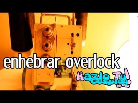 CAPITULO 15: Video de como enhebrar Overlock de 4 hilos (Hazlo tu cosplay)