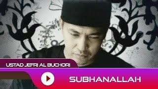 Video Ustad Jefri Al Buchori - Subhanallah | Official Video MP3, 3GP, MP4, WEBM, AVI, FLV Agustus 2018