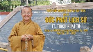 Bài 6: Đức Phật lịch sử (tiếp theo) - TT. Thích Nhật Từ