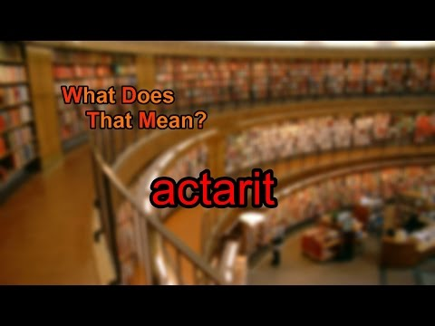 What does actarit mean?