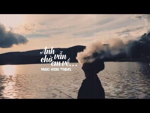 Anh Vẫn Chờ Em Về...Anh Vẫn Đợi Mãi Thôi || Music Video Travel - Thời lượng: 24 phút.