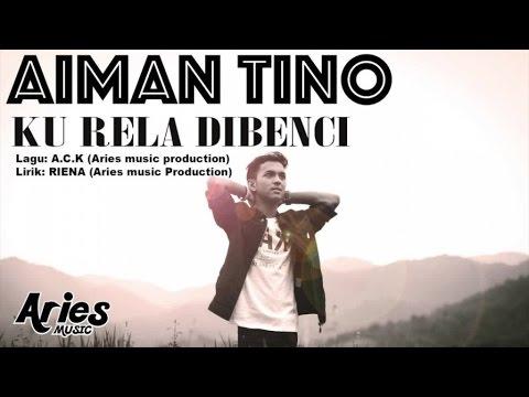 Aiman Tino - Ku Rela Dibenci (Official Lirik Video)