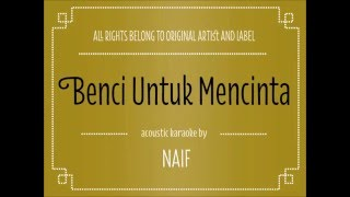 Video [Acoustic Karaoke]   Benci Untuk Mencinta - Naif MP3, 3GP, MP4, WEBM, AVI, FLV Oktober 2017