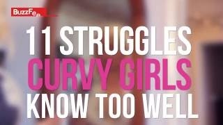 11 Struggles Curvy Girls Know Too Well - YouTube