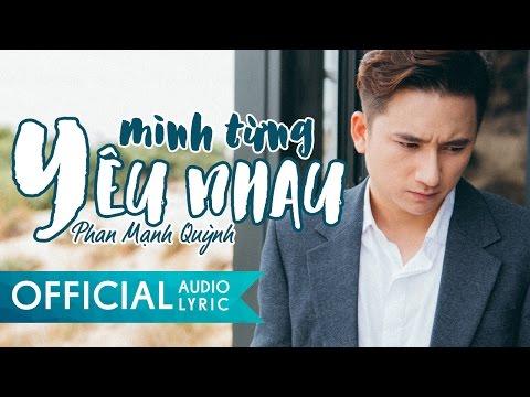 Mình Từng Yêu Nhau - Phan Mạnh Quỳnh | AUDIO LYRIC - Thời lượng: 4 phút, 36 giây.