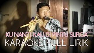 Video KUNANTI DIPINTU SURGA - KARAOKE FULL LIRIK - SULING ASLI MP3, 3GP, MP4, WEBM, AVI, FLV Oktober 2018