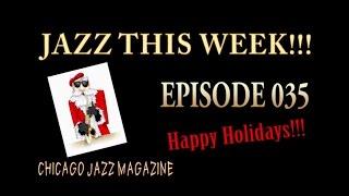 JAZZ THIS WEEK!!! Episode 035 HAPPY HOLIDAYS!!!