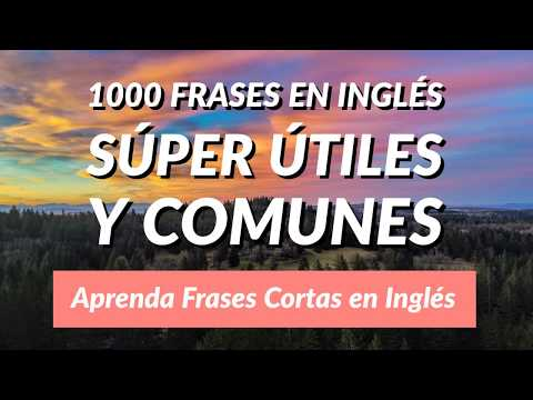 1000 Frases en Inglés Súper Útiles y Comunes - Aprenda Frases Cortas en Inglés