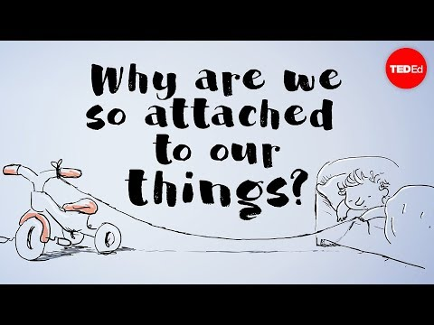Why are we so attached to our things