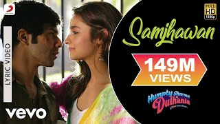 Video Samjhawan Lyric - Humpty Sharma Ki Dulhania | Varun, Alia Bhatt MP3, 3GP, MP4, WEBM, AVI, FLV Oktober 2018