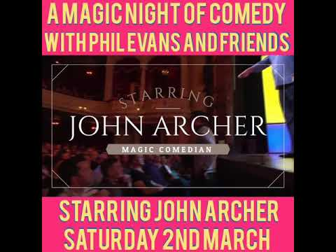 A MAGIC NIGHT OF COMEDY WITH PHIL EVANS AND FRIENDS STARRING JOHN ARCHER