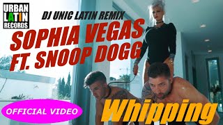 SOPHIA VEGAS Ft. SNOOP DOGG - WHIPPING - (DJ UNIC LATIN EDIT)