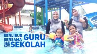 My School Holiday | Berlibur bersama teman sekolah