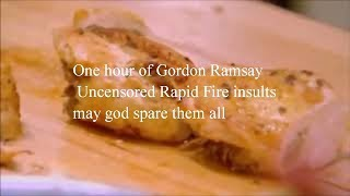 One hour of Gordon Ramsay Uncensored Rapid Fire insults